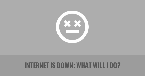 Internet Is Down: What Will I do?