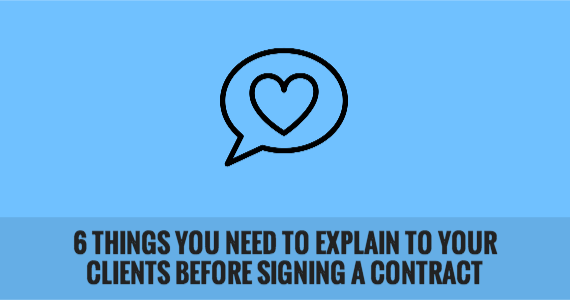 6 Things You Need to Explain to Your Clients Before Signing a Contract