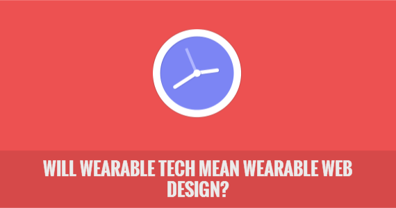 Will Wearable Tech Mean Wearable Web Design?