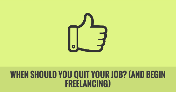 When Should You Quit Your Job? (and Begin Freelancing)