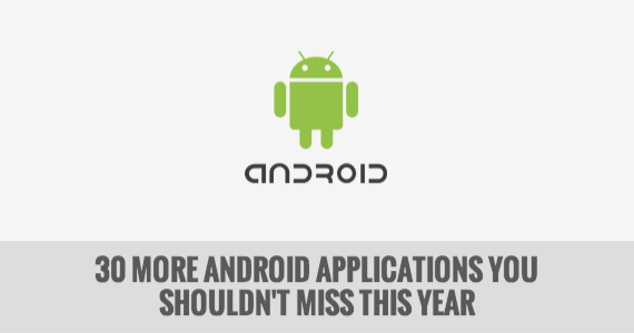 30 More Android Applications You Mustn't Miss This Year
