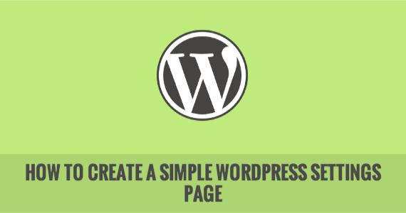 How to Create a Simple WordPress Settings Page