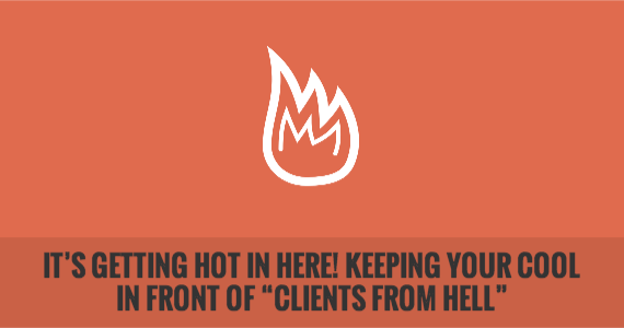 "It's Getting Hot in Here! Keeping Your Cool in Front of ""Clients from Hell"""