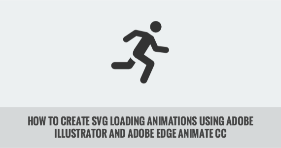 How to Create SVG Loading Animations using Adobe Illustrator and Adobe Edge Animate CC