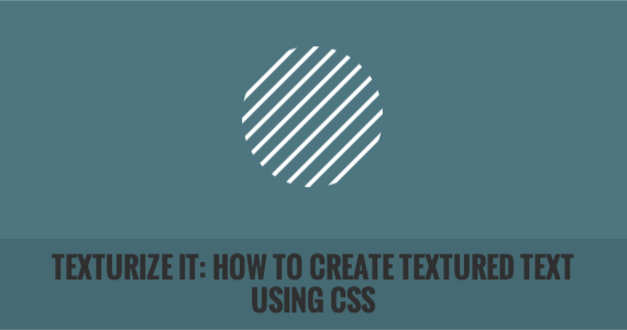 Texturize It: How to Create Textured Text Using CSS