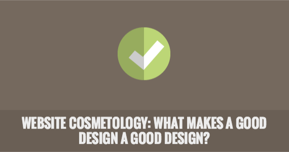 Website Cosmetology: What Makes a Good Design a Good Design?