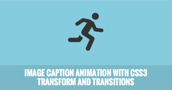 Image Caption Animation with CSS3 Transform and Transitions