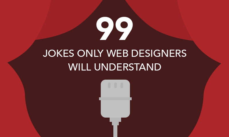 99 Jokes Only Web Designers Will Love And Understand