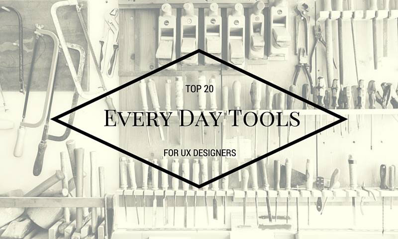 Top 20 Every Day Tools For UX Designers