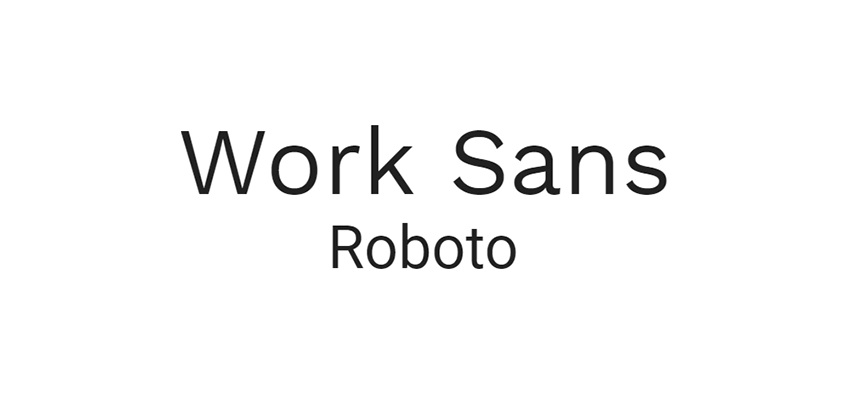 Work Sans and Roboto